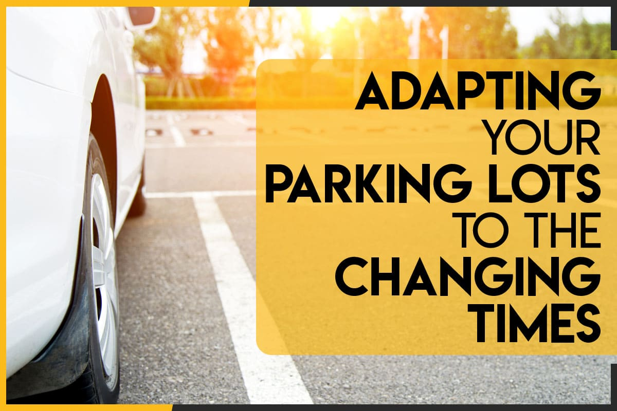 Adapting Your Parking Lots to the Changing Times