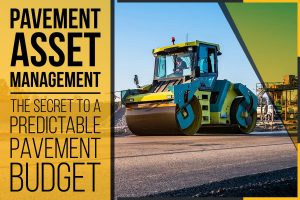 Pavement Asset Management – The Secret to a Predictable Pavement Budget
