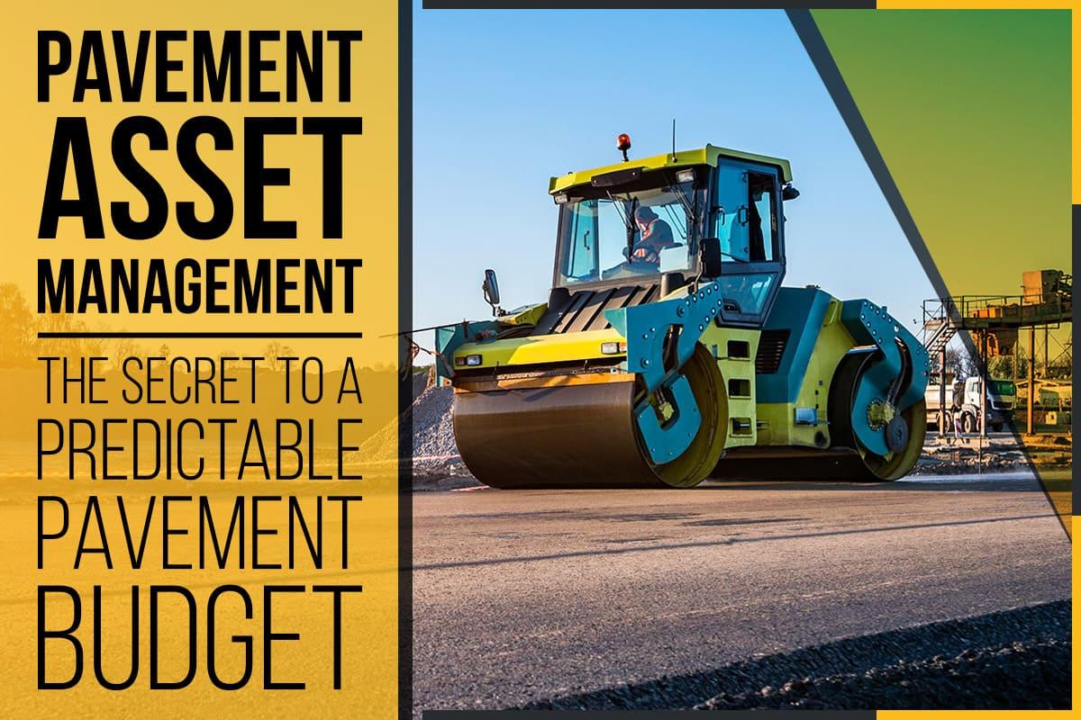 Pavement Asset Management – The Secret to a Predictable Pavement Budget