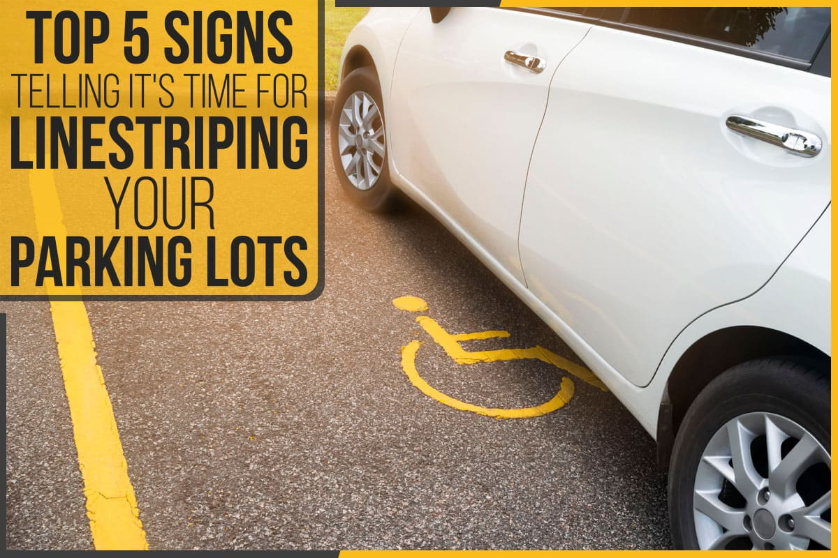 Top 5 Signs Telling It's Time For Linestriping Your Parking Lots