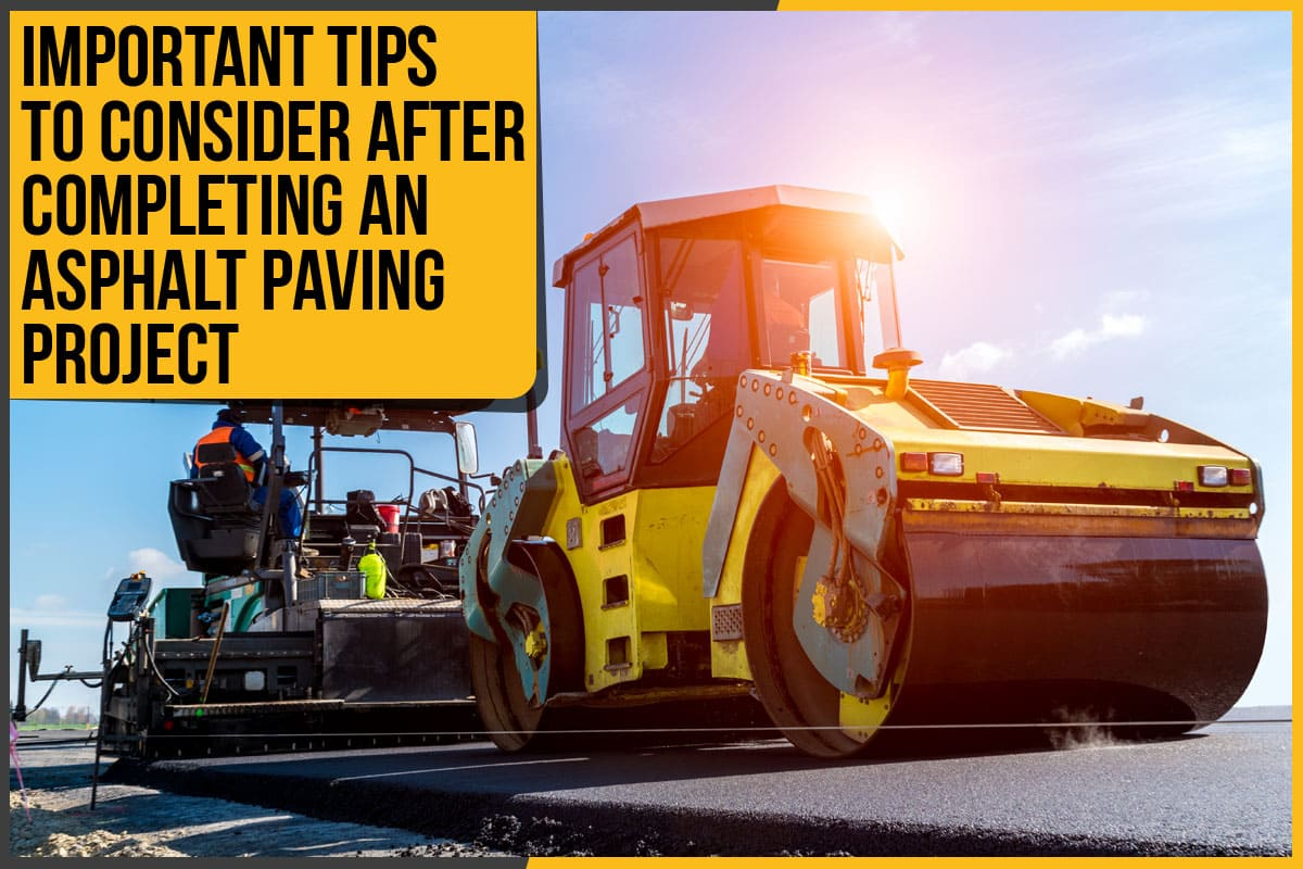 Important Tips To Consider After Completing An Asphalt Paving Project