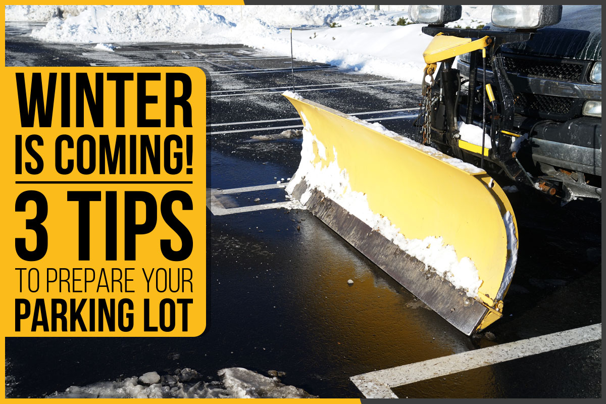 Winter Is Coming! – 3 Tips To Prepare Your Parking Lot
