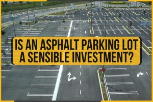 Is An Asphalt Parking Lot A Sensible Investment?