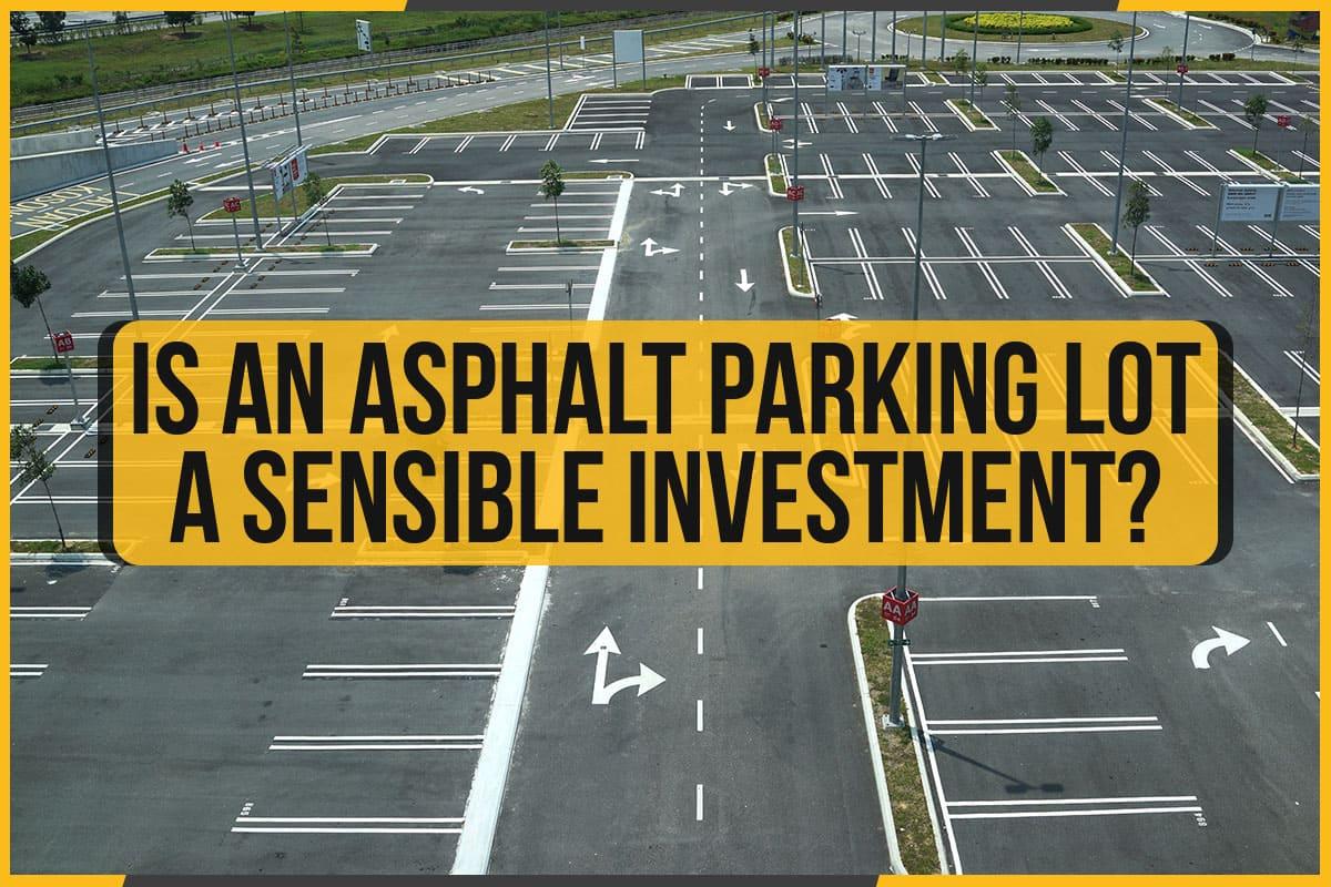 Is An Asphalt Parking Lot A Sensible Investment?