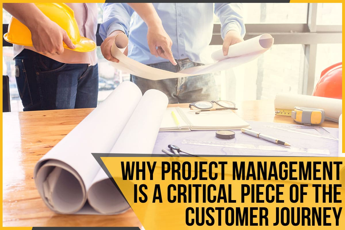 Why Project Management Is Such A Critical Piece Of The Customer Journey