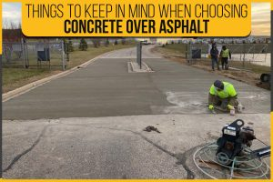 Things To Keep In Mind When Choosing Concrete Over Asphalt