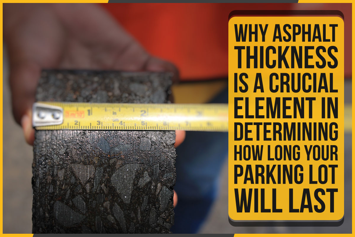 Why Asphalt Thickness Is A Crucial Element In Determining How Long Your Parking Lot Will Last