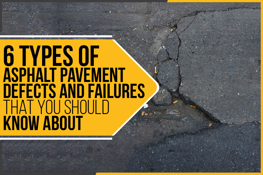 6 Types Of Asphalt Pavement Defects And Failures That You Should Know About