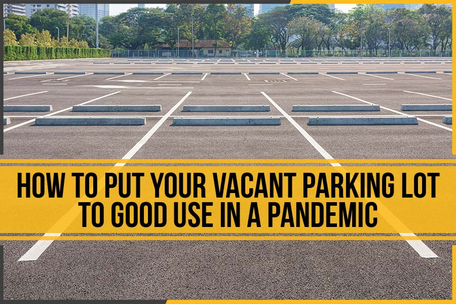 How To Put Your Vacant Parking Lot To Good Use In A Pandemic