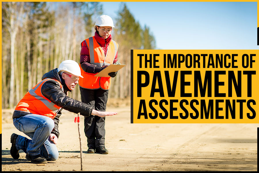 The Importance of Pavement Assessments
