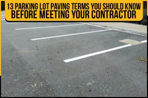 13 Parking Lot Paving Terms You Should Know Before Meeting Your Contractor