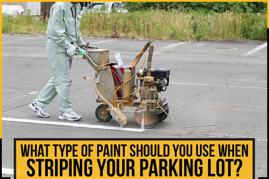 What Type Of Paint Should You Use When Striping Your Parking Lot?