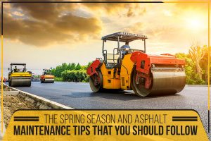The Spring Season And Asphalt – Maintenance Tips That You Should Follow