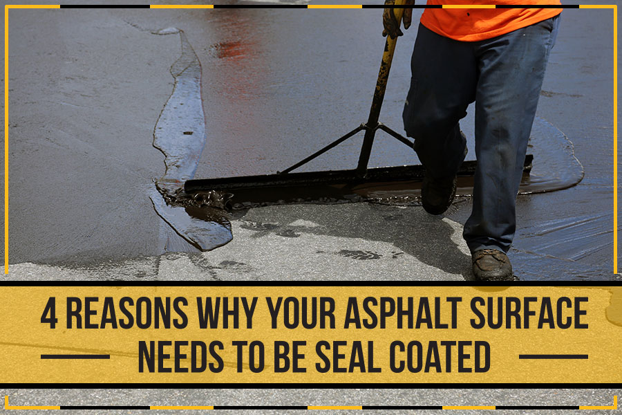 4 Reasons Why Your Asphalt Surface Needs To Be Seal Coated