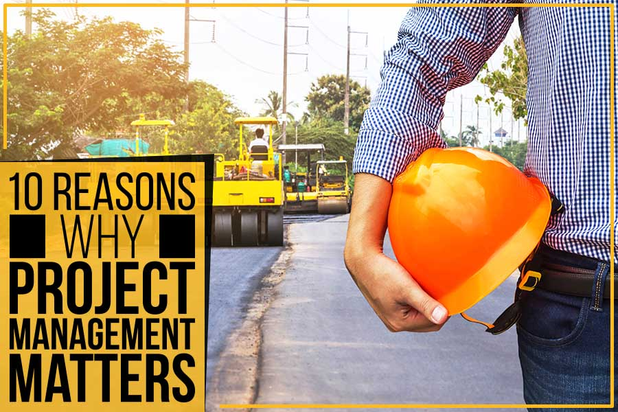 10 Reasons Why Project Management Matters