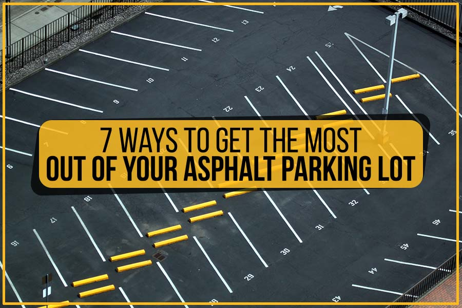 7 Ways To Get The Most Out Of Your Asphalt Parking Lot