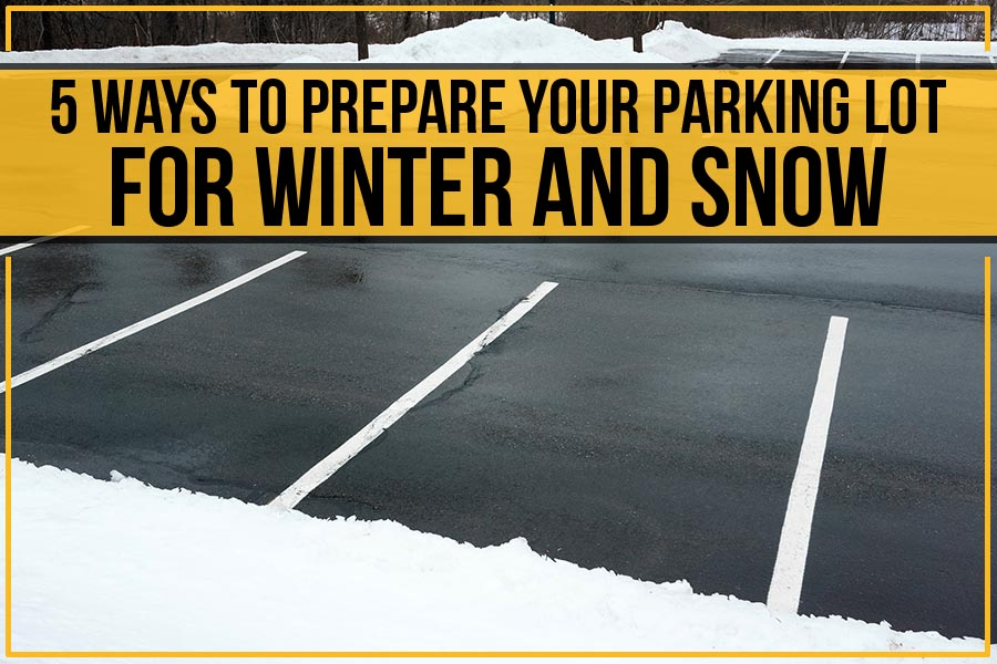 5 Ways To Prepare Your Parking Lot For Winter And Snow