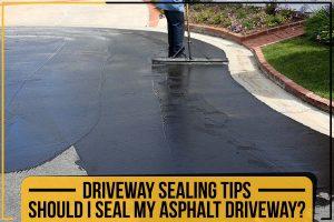 Driveway Sealing Tips - Should I Seal My Asphalt Driveway?