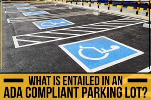 What Is Entailed In An ADA Compliant Parking Lot?