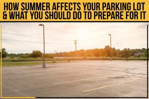 How Summer Affects Your Parking Lot & What You Should Do To Prepare For It