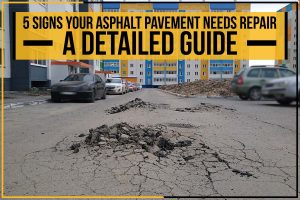 5 Signs Your Asphalt Pavement Needs Repair: A Detailed Guide