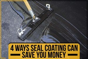4 Ways Seal Coating Can Save You Money